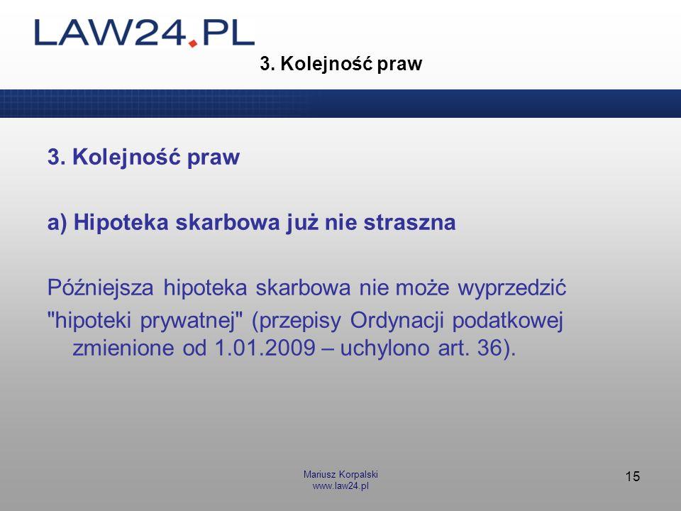 Mariusz Korpalski www.law24.pl 15 3. Kolejność praw a) Hipoteka skarbowa już nie straszna Późniejsza hipoteka skarbowa nie może wyprzedzić