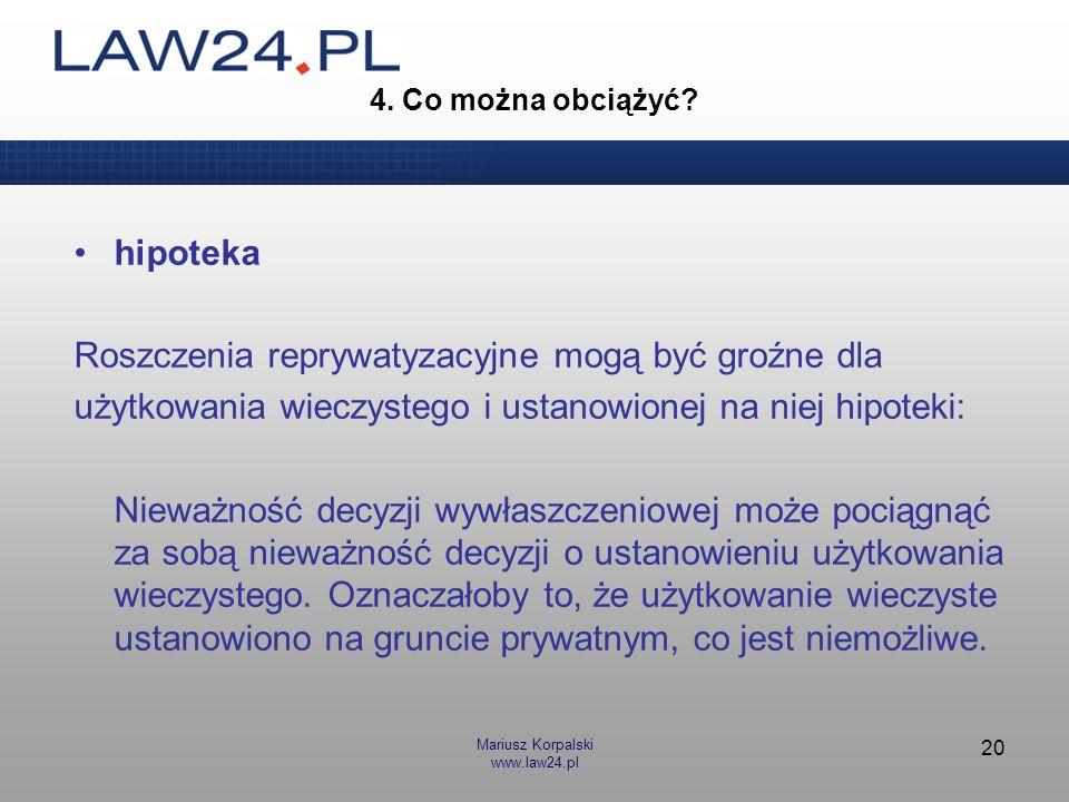 Mariusz Korpalski www.law24.pl 20 4. Co można obciążyć? hipoteka Roszczenia reprywatyzacyjne mogą być groźne dla użytkowania wieczystego i ustanowione