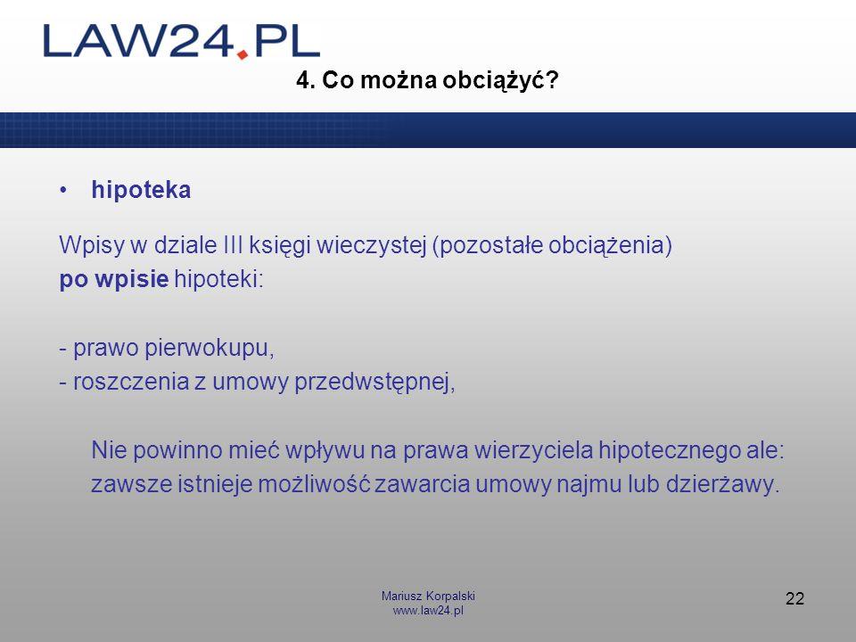 Mariusz Korpalski www.law24.pl 22 4. Co można obciążyć? hipoteka Wpisy w dziale III księgi wieczystej (pozostałe obciążenia) po wpisie hipoteki: - pra