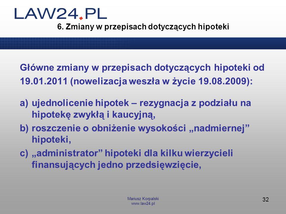 Mariusz Korpalski www.law24.pl 32 6. Zmiany w przepisach dotyczących hipoteki Główne zmiany w przepisach dotyczących hipoteki od 19.01.2011 (nowelizac