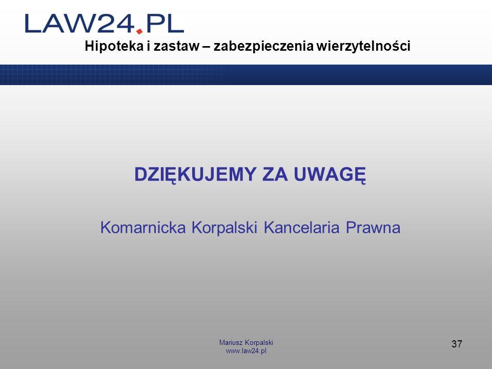 Mariusz Korpalski www.law24.pl 37 Hipoteka i zastaw – zabezpieczenia wierzytelności DZIĘKUJEMY ZA UWAGĘ Komarnicka Korpalski Kancelaria Prawna