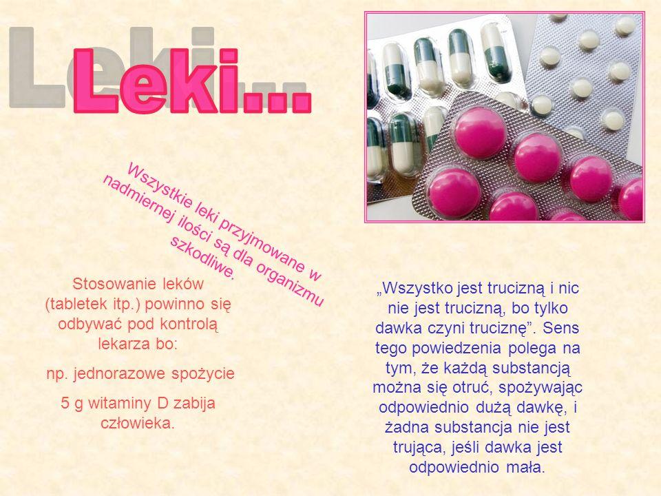 Wszystkie leki przyjmowane w nadmiernej ilości są dla organizmu szkodliwe. Wszystko jest trucizną i nic nie jest trucizną, bo tylko dawka czyni truciz