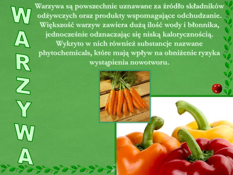 Warzywa są powszechnie uznawane za źródło składników odżywczych oraz produkty wspomagające odchudzanie. Większość warzyw zawiera dużą ilość wody i bło