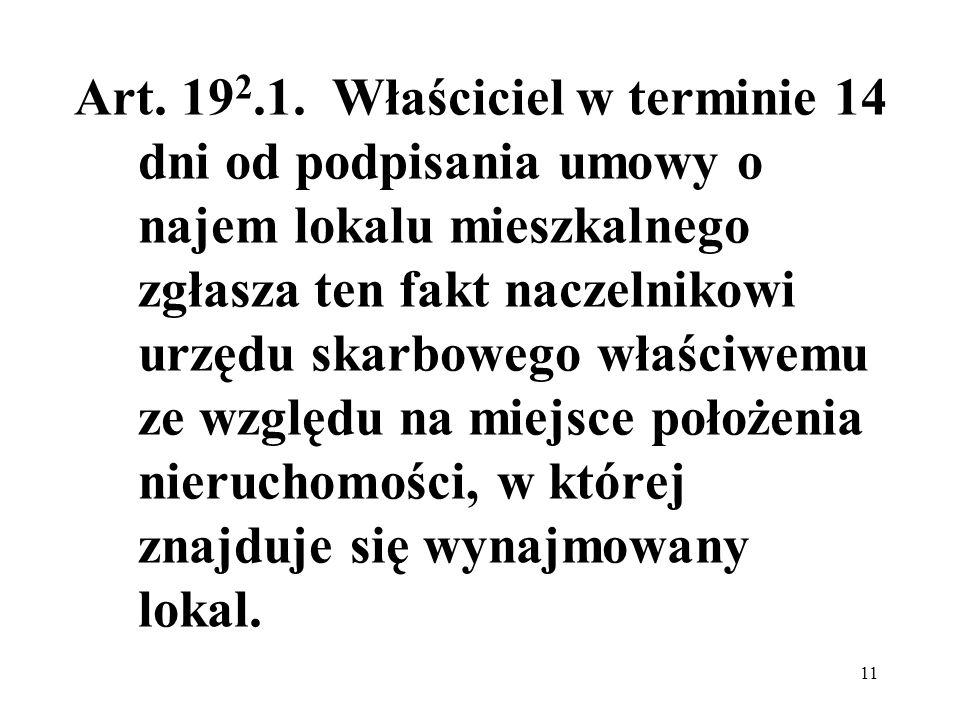 11 Art. 19 2.1. Właściciel w terminie 14 dni od podpisania umowy o najem lokalu mieszkalnego zgłasza ten fakt naczelnikowi urzędu skarbowego właściwem