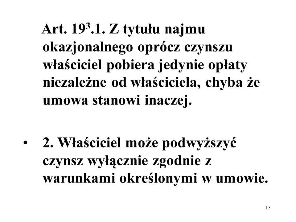 13 Art. 19 3.1. Z tytułu najmu okazjonalnego oprócz czynszu właściciel pobiera jedynie opłaty niezależne od właściciela, chyba że umowa stanowi inacze