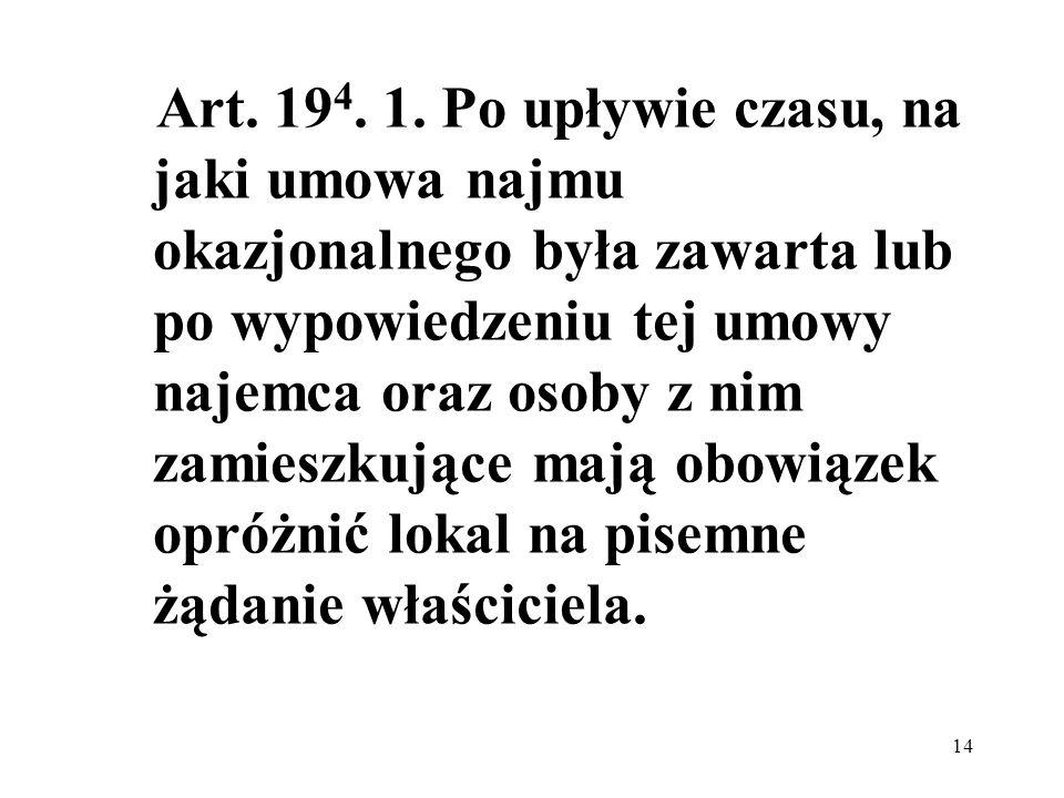 14 Art. 19 4. 1. Po upływie czasu, na jaki umowa najmu okazjonalnego była zawarta lub po wypowiedzeniu tej umowy najemca oraz osoby z nim zamieszkując