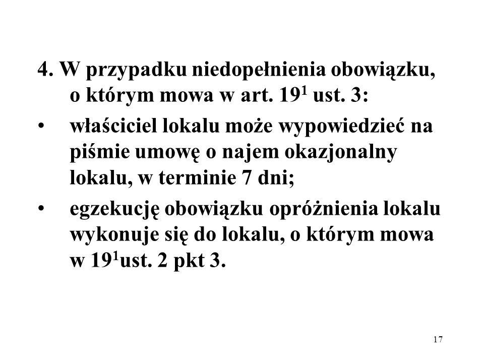 17 4. W przypadku niedopełnienia obowiązku, o którym mowa w art. 19 1 ust. 3: właściciel lokalu może wypowiedzieć na piśmie umowę o najem okazjonalny