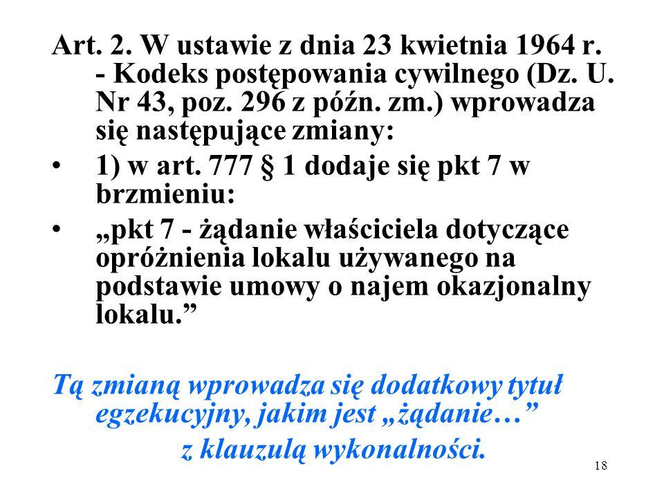 18 Art. 2. W ustawie z dnia 23 kwietnia 1964 r. - Kodeks postępowania cywilnego (Dz. U. Nr 43, poz. 296 z późn. zm.) wprowadza się następujące zmiany: