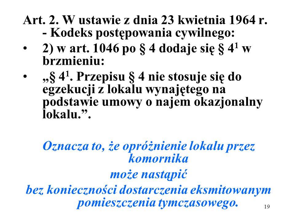 19 Art. 2. W ustawie z dnia 23 kwietnia 1964 r. - Kodeks postępowania cywilnego: 2) w art. 1046 po § 4 dodaje się § 4 1 w brzmieniu: § 4 1. Przepisu §