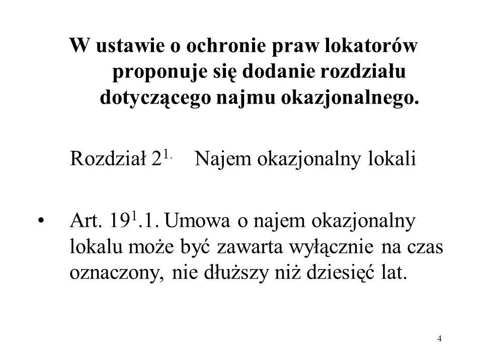 4 W ustawie o ochronie praw lokatorów proponuje się dodanie rozdziału dotyczącego najmu okazjonalnego. Rozdział 2 1. Najem okazjonalny lokali Art. 19
