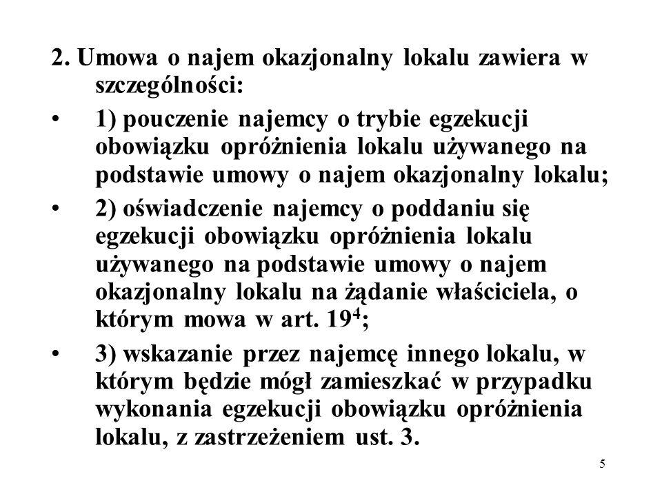 5 2. Umowa o najem okazjonalny lokalu zawiera w szczególności: 1) pouczenie najemcy o trybie egzekucji obowiązku opróżnienia lokalu używanego na podst
