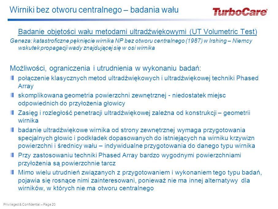 Wirniki bez otworu centralnego – badania wału Badanie objętości wału metodami ultradźwiękowymi (UT Volumetric Test) Geneza: katastroficzne pęknięcie w