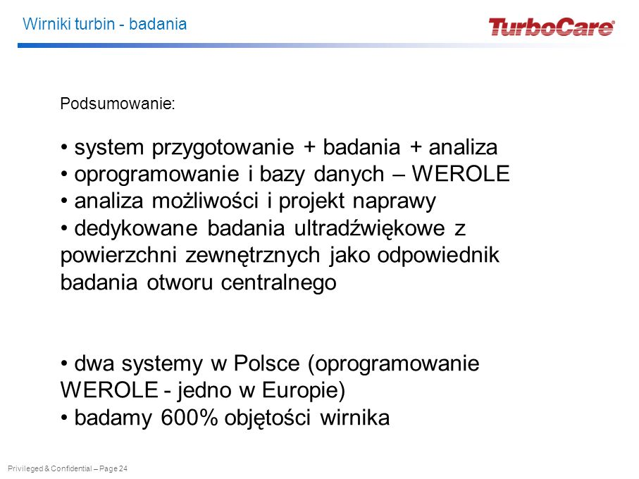 Wirniki turbin - badania Privileged & Confidential – Page 24 Podsumowanie: system przygotowanie + badania + analiza oprogramowanie i bazy danych – WER