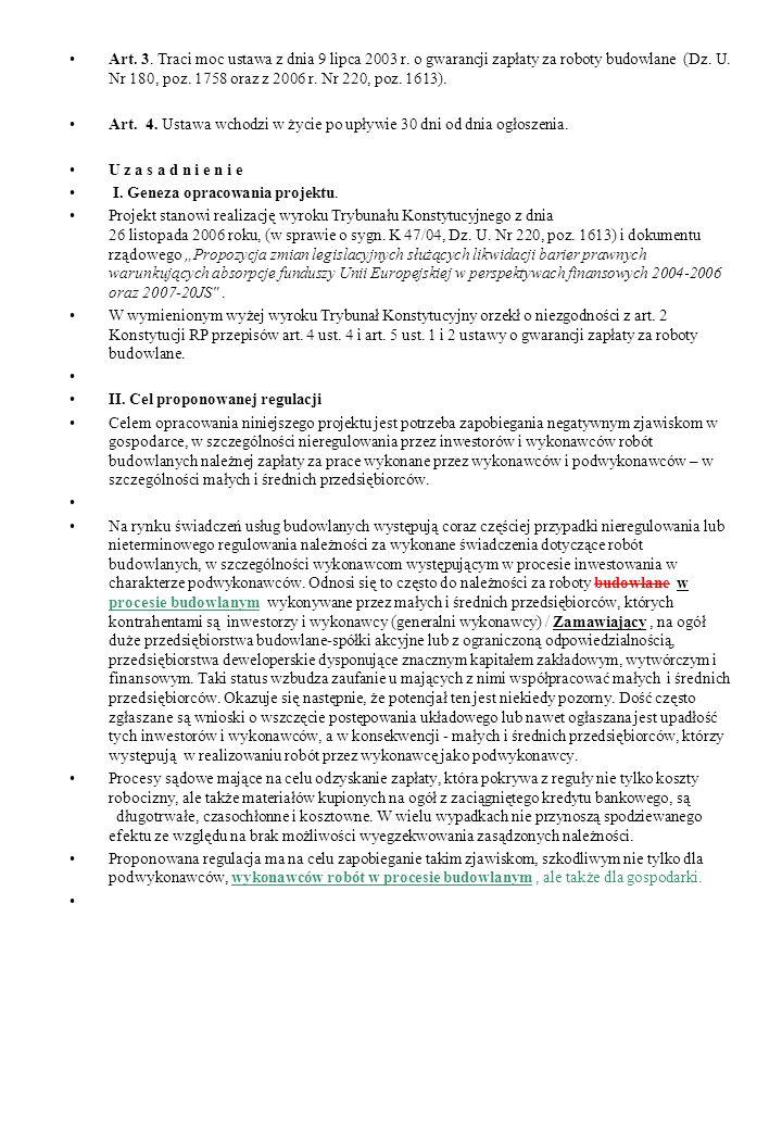 Art. 3. Traci moc ustawa z dnia 9 lipca 2003 r. o gwarancji zapłaty za roboty budowlane (Dz. U. Nr 180, poz. 1758 oraz z 2006 r. Nr 220, poz. 1613). A