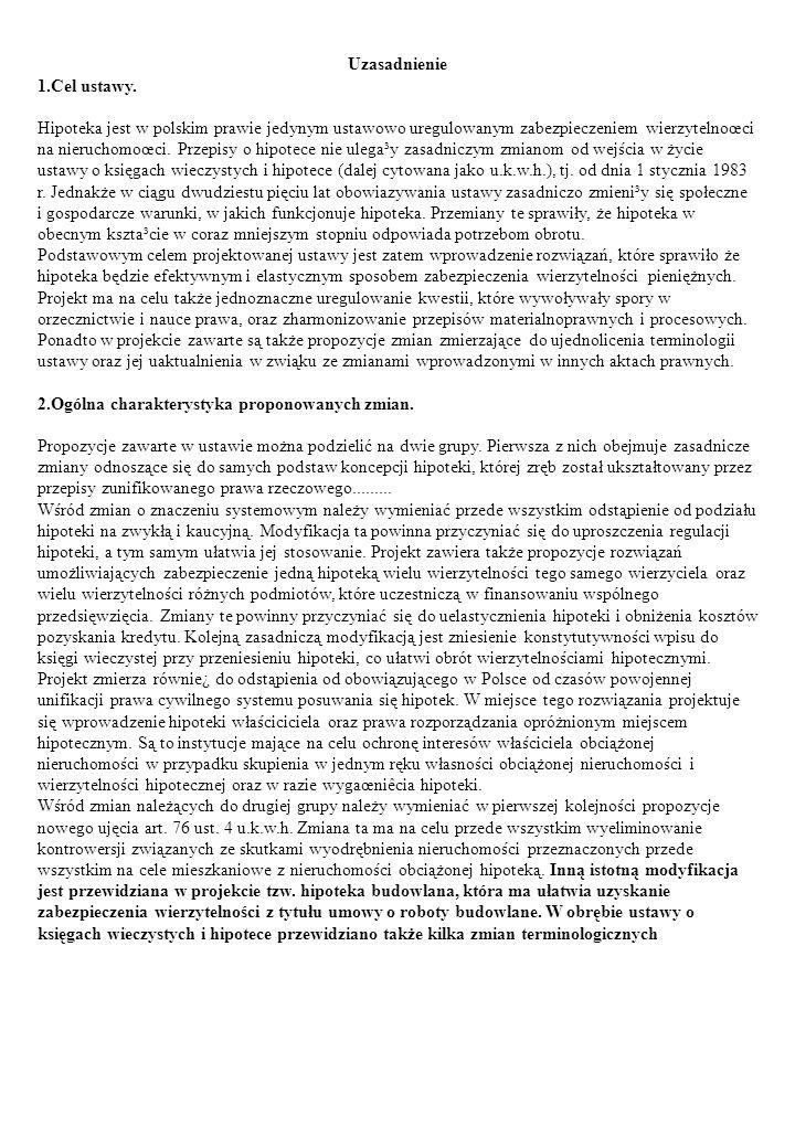 Uzasadnienie 1.Cel ustawy. Hipoteka jest w polskim prawie jedynym ustawowo uregulowanym zabezpieczeniem wierzytelnoœci na nieruchomoœci. Przepisy o hi