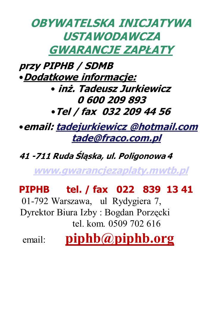 OBYWATELSKA INICJATYWA USTAWODAWCZA GWARANCJE ZAPŁATY przy PIPHB / SDMB Dodatkowe informacje: inż. Tadeusz Jurkiewicz 0 600 209 893 Tel / fax 032 209