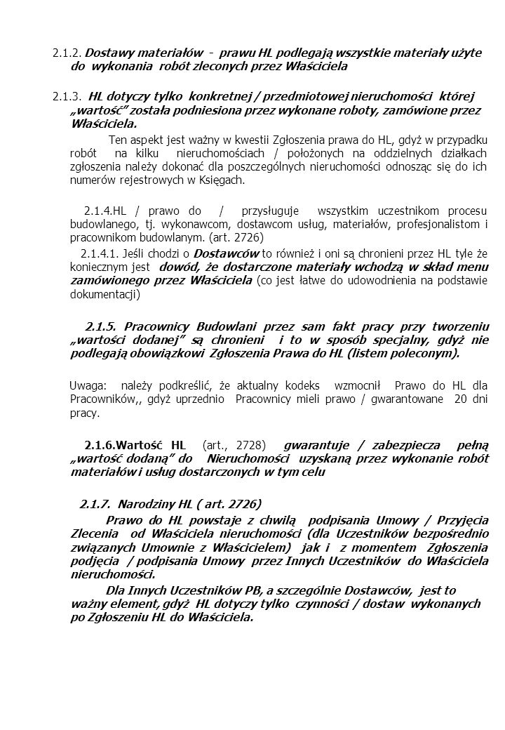 2.1.2. Dostawy materiałów - prawu HL podlegają wszystkie materiały użyte do wykonania robót zleconych przez Właściciela 2.1.3. HL dotyczy tylko konkre