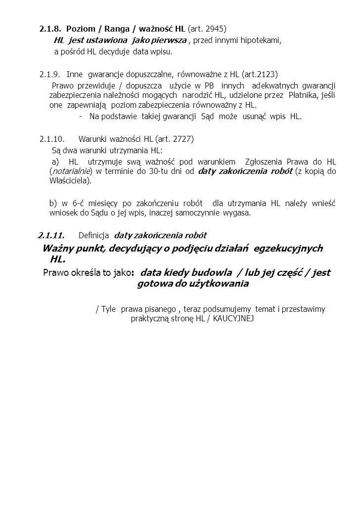 2.1.8. Poziom / Ranga / ważność HL (art. 2945) HL jest ustawiona jako pierwsza, przed innymi hipotekami, a pośród HL decyduje data wpisu. 2.1.9. Inne