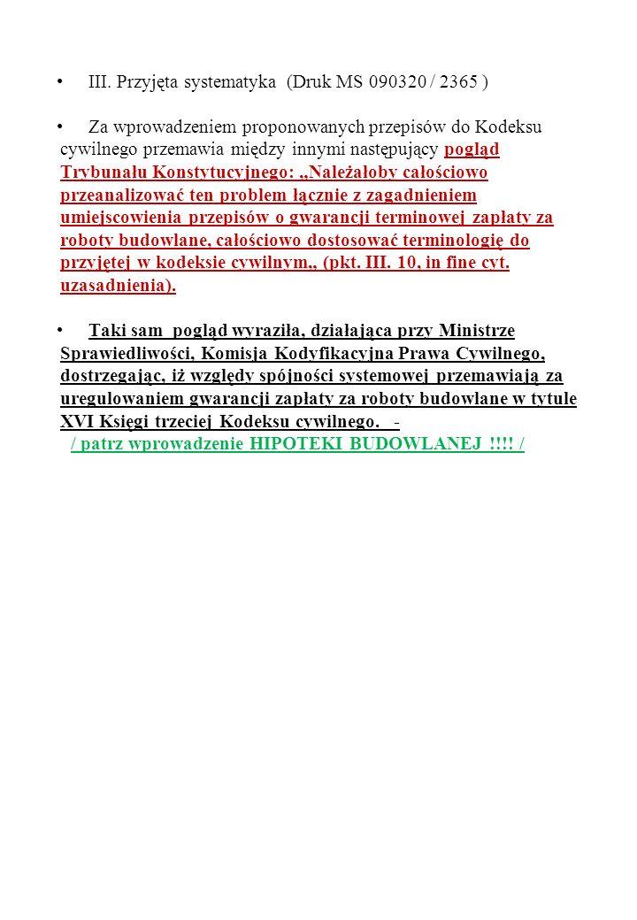 III. Przyjęta systematyka (Druk MS 090320 / 2365 ) Za wprowadzeniem proponowanych przepisów do Kodeksu cywilnego przemawia między innymi następujący p