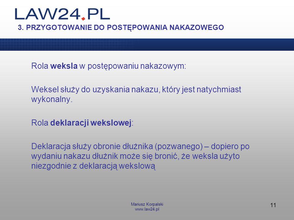 Mariusz Korpalski www.law24.pl 11 3. PRZYGOTOWANIE DO POSTĘPOWANIA NAKAZOWEGO Rola weksla w postępowaniu nakazowym: Weksel służy do uzyskania nakazu,
