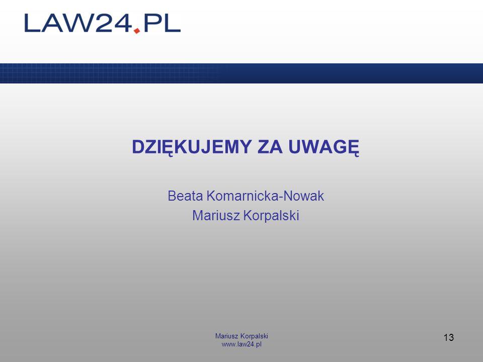 Mariusz Korpalski www.law24.pl 13 DZIĘKUJEMY ZA UWAGĘ Beata Komarnicka-Nowak Mariusz Korpalski