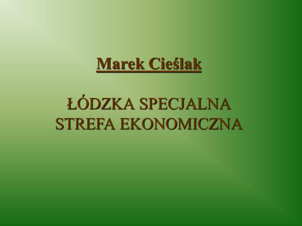 Marek Cieślak ŁÓDZKA SPECJALNA STREFA EKONOMICZNA
