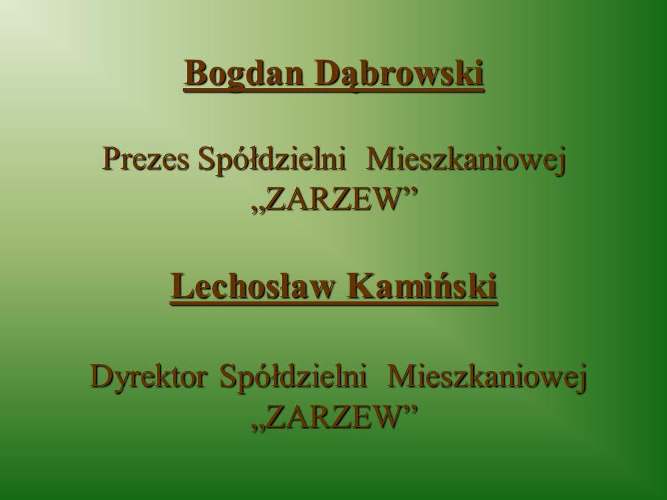Bogdan Dąbrowski Prezes Spółdzielni Mieszkaniowej ZARZEW Lechosław Kamiński Dyrektor Spółdzielni Mieszkaniowej ZARZEW Dyrektor Spółdzielni Mieszkaniow