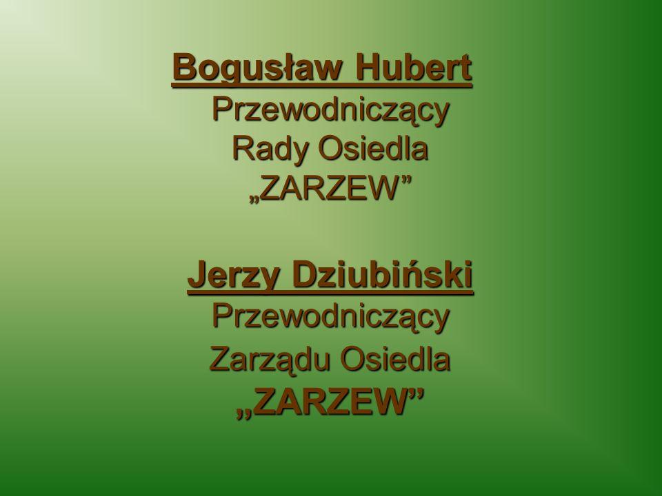 Bogusław Hubert Przewodniczący Rady Osiedla ZARZEW Jerzy Dziubiński Przewodniczący Zarządu Osiedla ZARZEW