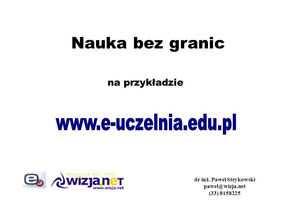 Nauka bez granic na przykładzie dr inż. Paweł Strykowski pawel@wizja.net (33) 8158225