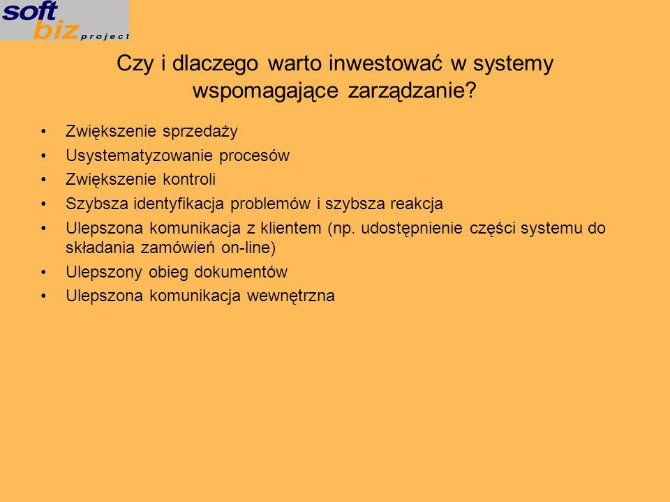 Czy i dlaczego warto inwestować w systemy wspomagające zarządzanie? Zwiększenie sprzedaży Usystematyzowanie procesów Zwiększenie kontroli Szybsza iden