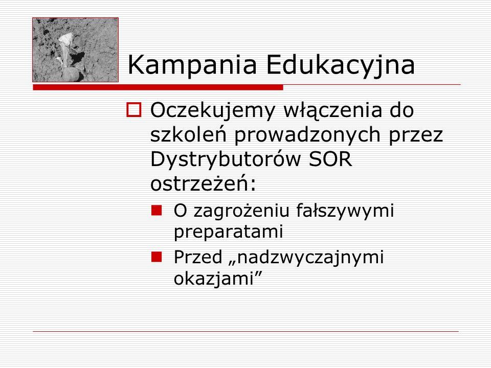 Kampania Edukacyjna Oczekujemy włączenia do szkoleń prowadzonych przez Dystrybutorów SOR ostrzeżeń: O zagrożeniu fałszywymi preparatami Przed nadzwycz