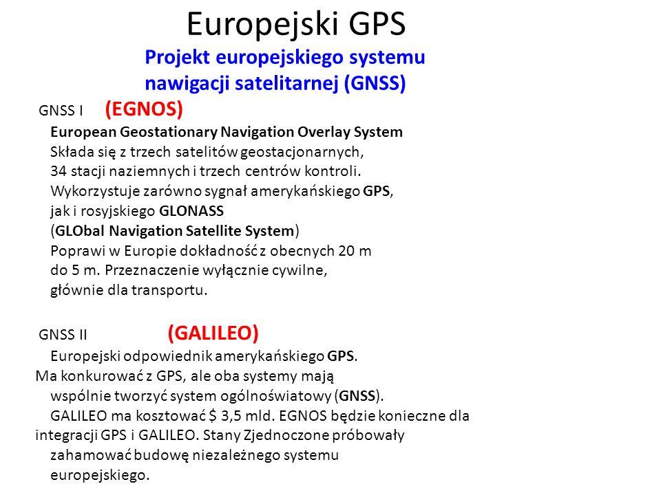 Europejski GPS Projekt europejskiego systemu nawigacji satelitarnej (GNSS) GNSS I (EGNOS) European Geostationary Navigation Overlay System Składa się