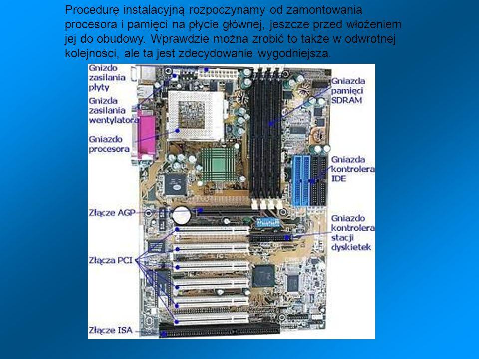 Procedurę instalacyjną rozpoczynamy od zamontowania procesora i pamięci na płycie głównej, jeszcze przed włożeniem jej do obudowy. Wprawdzie można zro