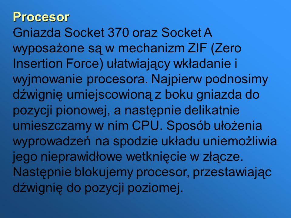 Procesor Procesor Gniazda Socket 370 oraz Socket A wyposażone są w mechanizm ZIF (Zero Insertion Force) ułatwiający wkładanie i wyjmowanie procesora.