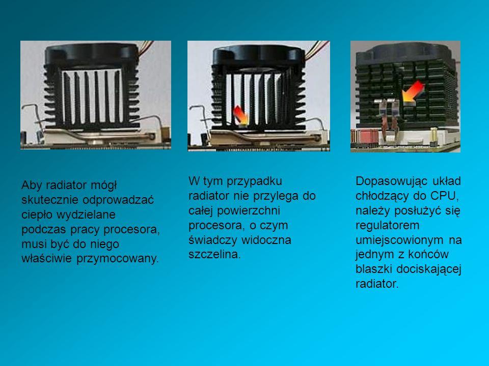 Aby radiator mógł skutecznie odprowadzać ciepło wydzielane podczas pracy procesora, musi być do niego właściwie przymocowany. W tym przypadku radiator