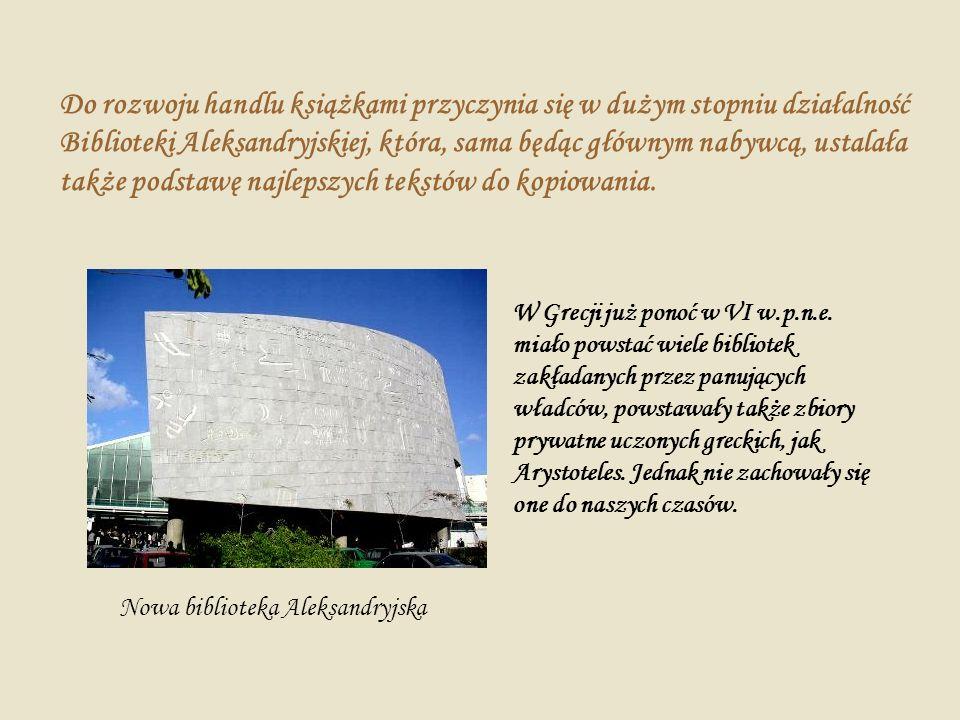 Do rozwoju handlu książkami przyczynia się w dużym stopniu działalność Biblioteki Aleksandryjskiej, która, sama będąc głównym nabywcą, ustalała także
