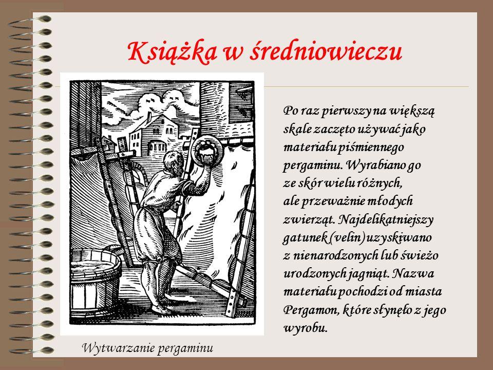 Książka w średniowieczu Po raz pierwszy na większą skale zaczęto używać jako materiału piśmiennego pergaminu. Wyrabiano go ze skór wielu różnych, ale