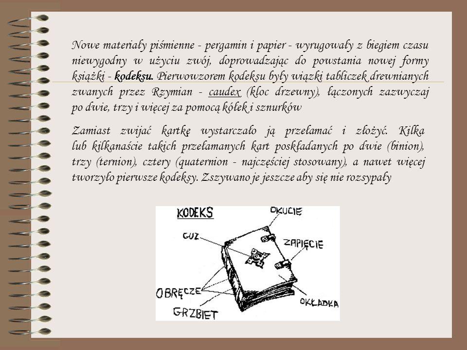 kodeksu. Nowe materiały piśmienne - pergamin i papier - wyrugowały z biegiem czasu niewygodny w użyciu zwój, doprowadzając do powstania nowej formy ks