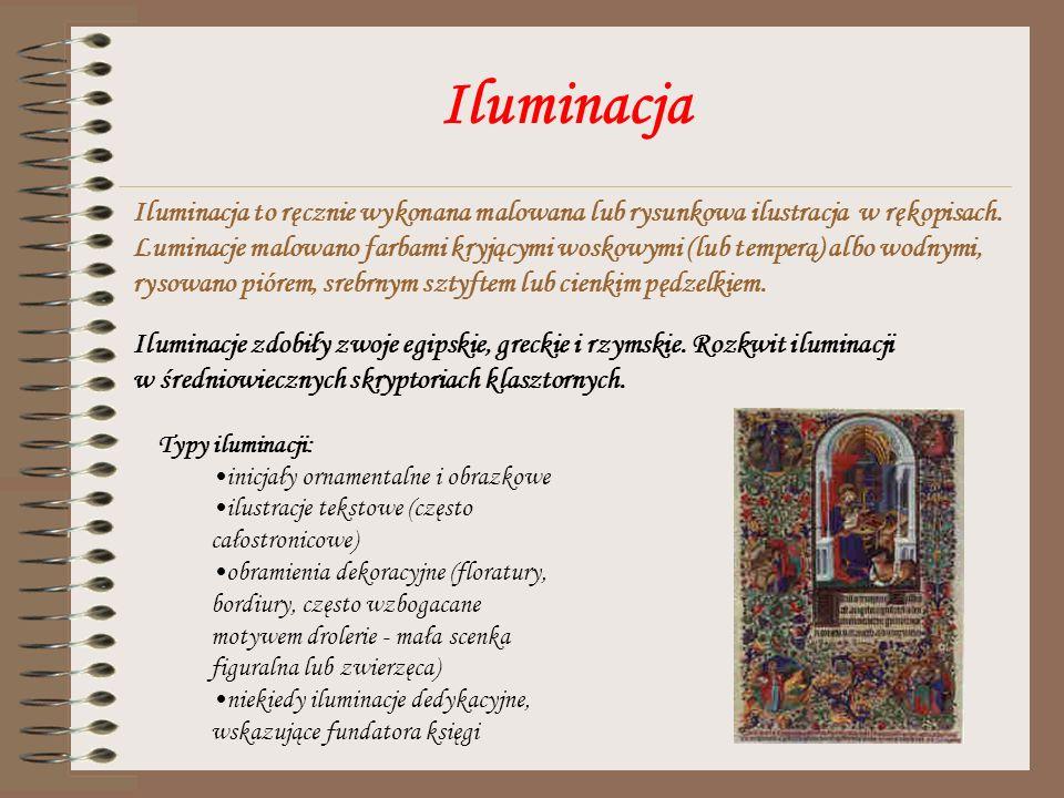 Iluminacja Iluminacja to ręcznie wykonana malowana lub rysunkowa ilustracja w rękopisach. Luminacje malowano farbami kryjącymi woskowymi (lub temperą)