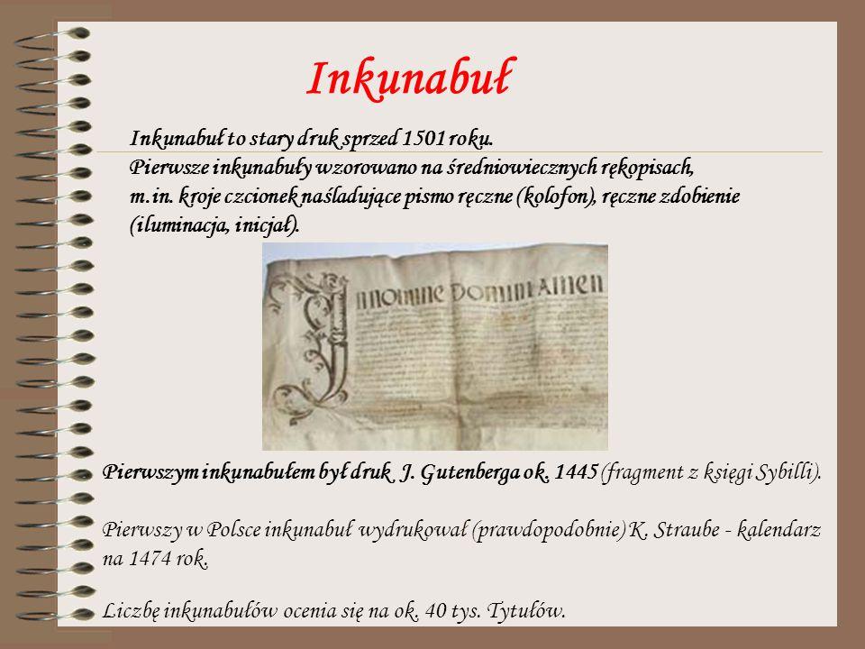 Inkunabuł Inkunabuł to stary druk sprzed 1501 roku. Pierwsze inkunabuły wzorowano na średniowiecznych rękopisach, m.in. kroje czcionek naśladujące pis
