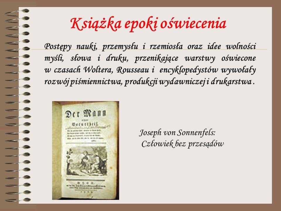 Książka epoki oświecenia Postępy nauki, przemysłu i rzemiosła oraz idee wolności myśli, słowa i druku, przenikające warstwy oświecone w czasach Wolter