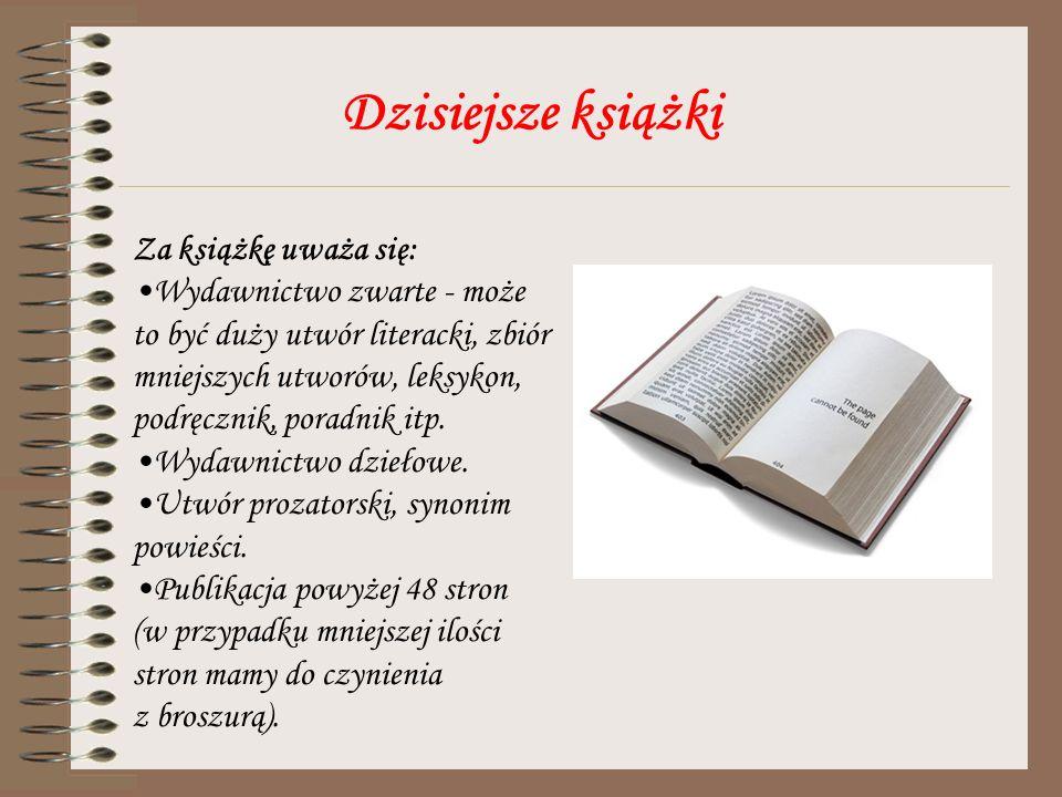 Dzisiejsze książki Za książkę uważa się: Wydawnictwo zwarte - może to być duży utwór literacki, zbiór mniejszych utworów, leksykon, podręcznik, poradn