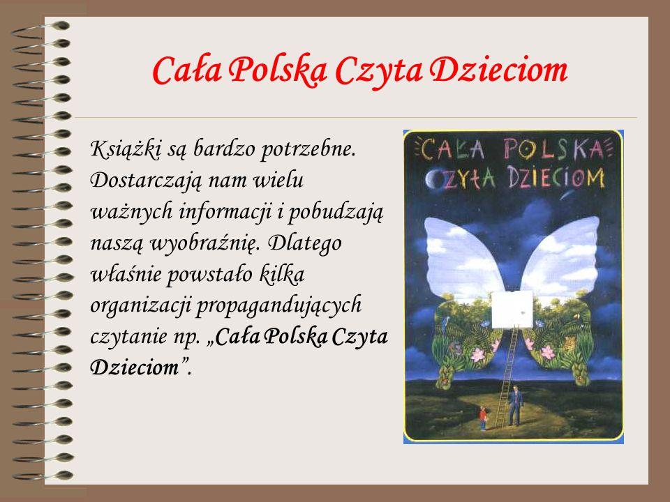 Cała Polska Czyta Dzieciom Książki są bardzo potrzebne. Dostarczają nam wielu ważnych informacji i pobudzają naszą wyobraźnię. Dlatego właśnie powstał