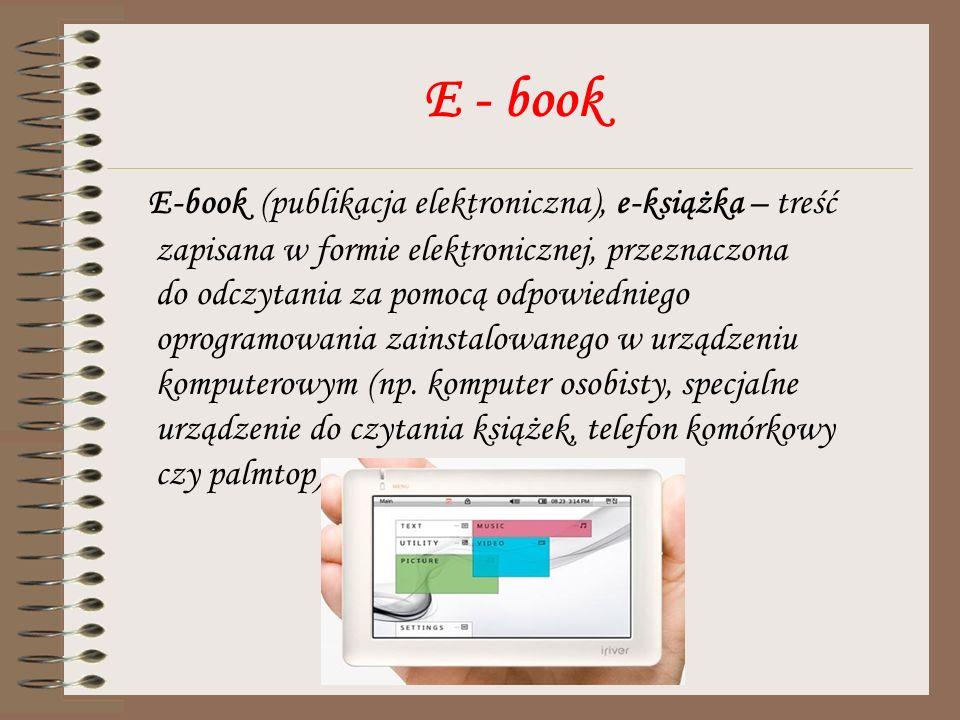 E - book E-book (publikacja elektroniczna), e-książka – treść zapisana w formie elektronicznej, przeznaczona do odczytania za pomocą odpowiedniego opr