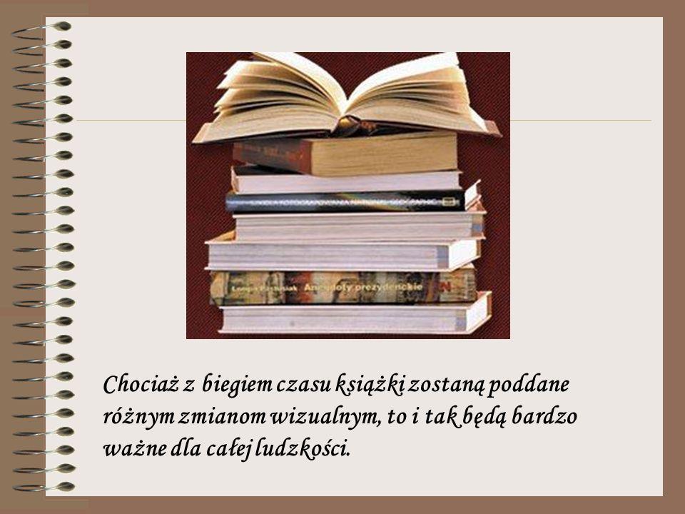 Chociaż z biegiem czasu książki zostaną poddane różnym zmianom wizualnym, to i tak będą bardzo ważne dla całej ludzkości.