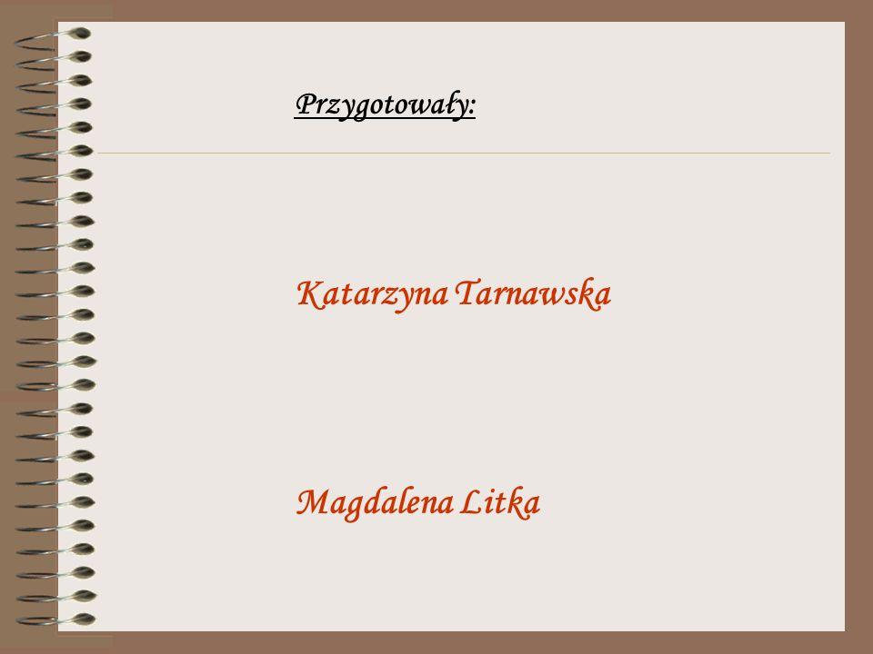 Przygotowały: Katarzyna Tarnawska Magdalena Litka