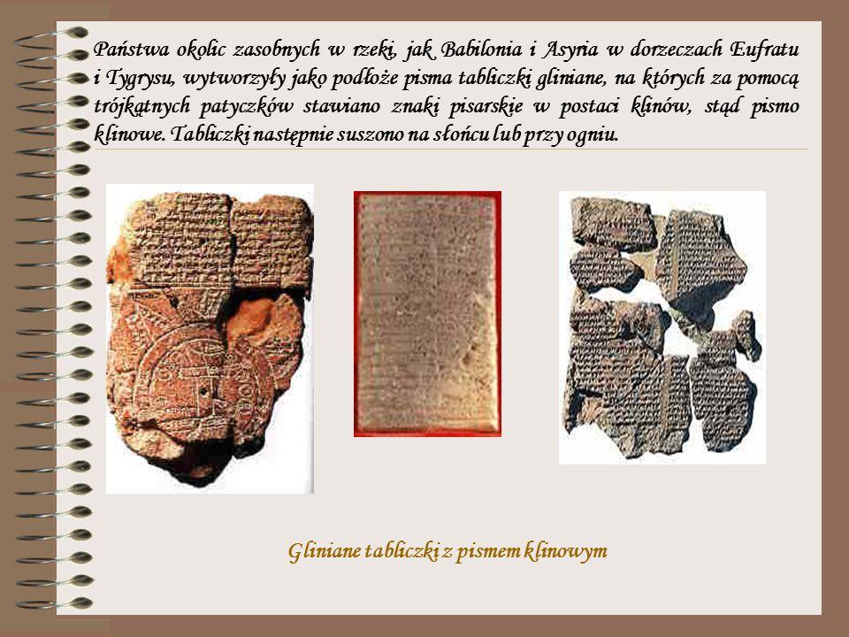 Państwa okolic zasobnych w rzeki, jak Babilonia i Asyria w dorzeczach Eufratu i Tygrysu, wytworzyły jako podłoże pisma tabliczki gliniane, na których
