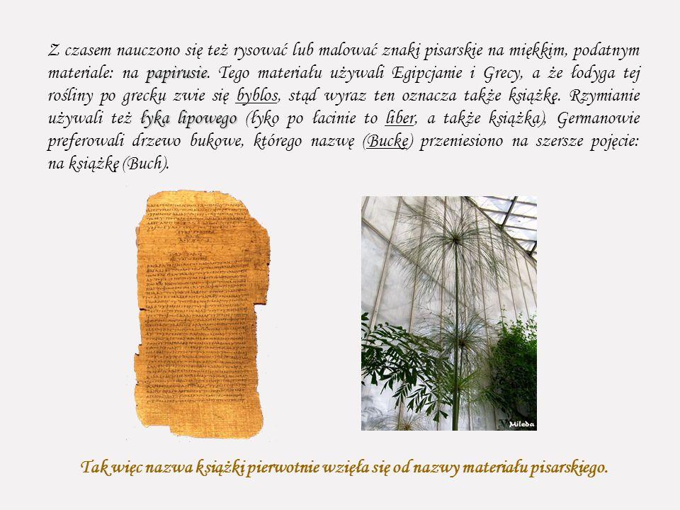 papirusie łyka lipowego Z czasem nauczono się też rysować lub malować znaki pisarskie na miękkim, podatnym materiale: na papirusie. Tego materiału uży