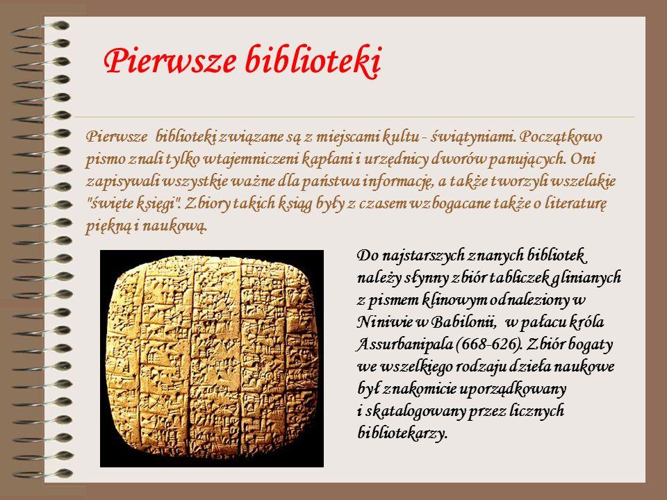 Pierwsze biblioteki Do najstarszych znanych bibliotek należy słynny zbiór tabliczek glinianych z pismem klinowym odnaleziony w Niniwie w Babilonii, w