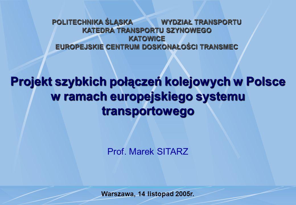 POLITECHNIKA ŚLĄSKAWYDZIAŁ TRANSPORTU KATEDRA TRANSPORTU SZYNOWEGO KATOWICE EUROPEJSKIE CENTRUM DOSKONAŁOŚCI TRANSMEC Projekt szybkich połączeń kolejo